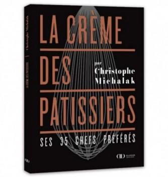 Livre La Crème des Pâtissiers de Christophe Michalak